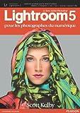 echange, troc Scott Kelby - Lightroom 5: Pour les photographes du numérique
