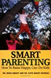 img - for Smart Parenting: How To Raise Happy, Can-Do Kids by Dr. Brad Smart (2006-09-01) book / textbook / text book