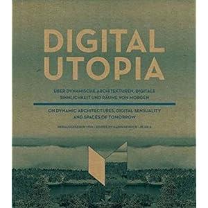 DIGITAL UTOPIA. Über dynamische Architekturen, digitale Sinnlichkeit und Räume von morge