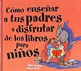 img - for  C mo ense ar a tus padres a disfrutar de los libros para ni os? book / textbook / text book