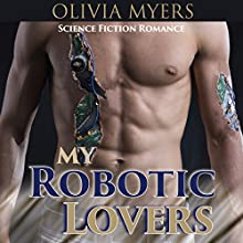 Science Fiction Romance: My Robotic Lovers: Lesbian Bisexual Cyborg Romance (       UNABRIDGED) by Olivia Myers Narrated by Audrey Lusk