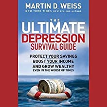 The Ultimate Depression Survival Guide: Protect Your Savings, Boost Your Income, and Grow Wealthy Audiobook by Martin D. Weiss Narrated by Oliver Wyman
