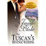 The Tuscan's Revenge Wedding (Italian Billionaires Collection) ~ Jennifer Blake