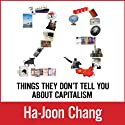 23 Things They Don't Tell You about Capitalism (       UNABRIDGED) by Ha-Joon Chang Narrated by Joe Barrett
