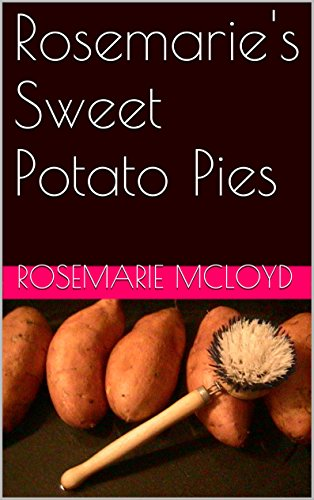 Rosemarie's Sweet Potato Pies: Rosemarie's Sweet Potato Pies by Rosemarie McLoyd