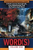 Word(s): A Poetic Journey through Life, Love, Relationships, and the Truth in Gods Word, Vol.1 (Volume 1)