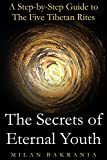 The Secrets of Eternal Youth: A Step-by-Step Guide to The Five Tibetan Rites (Life Guides Book 1)