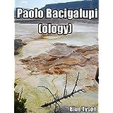 Paolo Bacigalupi (ology) (Blue Tyson's Author Analyses Book 2) ~ Blue Tyson