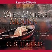 When Maidens Mourn: A Sebastian St. Cyr Mystery, Book 7 | [C. S. Harris]