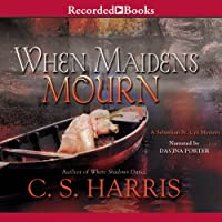 When Maidens Mourn: A Sebastian St. Cyr Mystery, Book 7 (       UNABRIDGED) by C. S. Harris Narrated by Davina Porter