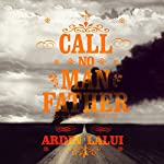 Call No Man Father | Ardin Lalui