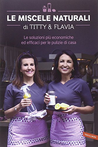 Le miscele naturali di Titty e Flavia. Le soluzioni più economiche ed efficaci per le pulizie di casa