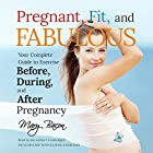 Pregnant, Fit, and Fabulous: Your Complete Guide to Exercise Before, During, and After Pregnancy Hörbuch von Mary Bacon Gesprochen von: Mary Bacon