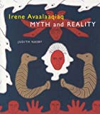 img - for Irene Avaalaaqiaq: Myth and Reality by Nasby, Judith, Avaalaaqiaq Tiktaalaaq, Irene (2002) Paperback book / textbook / text book