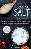 Epsom Salt: The Magic Mineral for Weight Loss, Eczema, Psoriasis, Gout, Garden, Relaxation & Other Applications (+33 DIY Top Health, Beauty & Home Rec