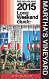 MARTHA'S VINEYARD - The Delaplaine 2015 Long Weekend Guide (Long Weekend Guides)