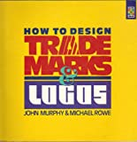 How to Design Trademarks & Logos (Graphic Designers Library) (0891344004) by John Murphy