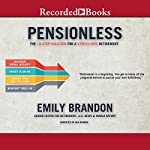 Pensionless: The 10-Step Solution for a Stress-Free Retirement | Emily Brandon