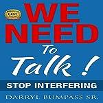 We Need to Talk: Stop Interfering | Darryl Bumpass Sr.
