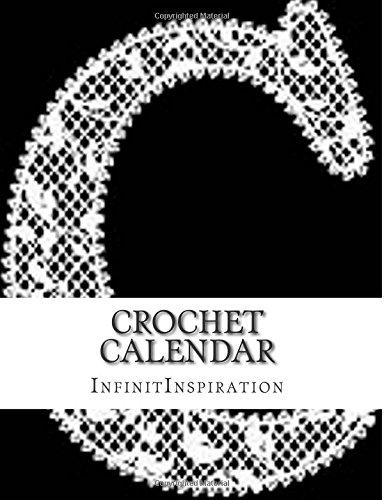 Crochet Calendar: Write Down & Track Your Crochet DIY Projects & Crochet Pattern: In Your Personal Crochet Agenda