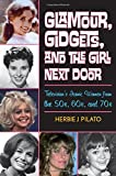 Glamour, Gidgets, and the Girl Next Door: Televisions Iconic Women from the 50s, 60s, and 70s