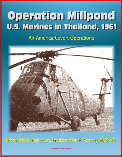 Operation Millpond: U.S. Marines in Thailand, 1961 - Air America Covert Operations, Udorn Airfield, Pathet Lao, President John F. Kennedy, MABS-16 PDF