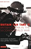 Britain Can Take It: The British Cinema in the Second World War, New Edition (Cinema and Society) (1845114450) by Aldgate, Anthony