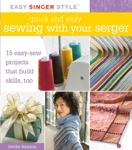Quick and Easy Sewing with Your Serger: 15 Easy-Sew Projects that Build Skills, Too (Easy Singer Style) (Sergers Singer compare prices)
