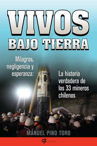 Vivos bajo tierra (Buried Alive): La historia verdadera de los 33 mineros chilenos (The True Story of the 33 Chilean Miners) (Spanish Edition)