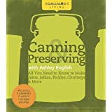 Homemade Living: Canning & Preserving with Ashley English: All You Need to Know to Make Jams, Jellies, Pickles, Chutneys & More ~ Ashley English