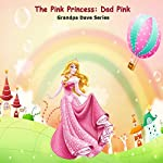 The Pink Princess: Dad Pink: Grandpa Dave Series | Grandpa Dave