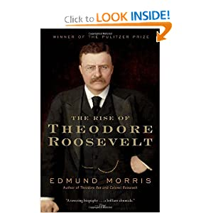 The Rise of Theodore Roosevelt (Modern Library Paperbacks) by Edmund Morris