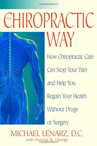 The Chiropractic Way: How Chiropractic Care Can Stop Your Pain and Help You Regain Your Health Without Drugs or Surgery