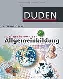 Duden - Das große Buch der Allgemeinbildung: Was jeder wissen muss