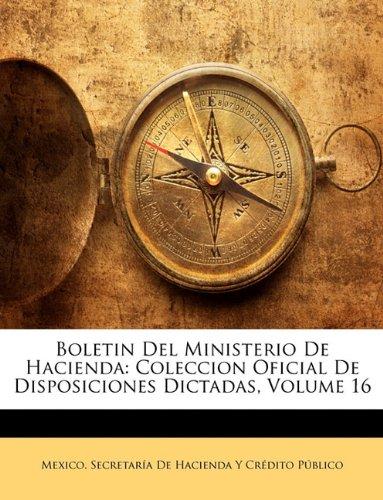 Boletin Del Ministerio De Hacienda Coleccion Oficial De Disposiciones Dictadas, Volume 16  (Tapa Blanda)