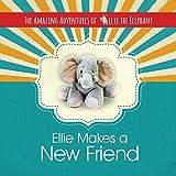 Ellie Makes A New Friend (Children's Book, Friendship, Volume 1) (The Amazing Adventures of Ellie The Elephant)