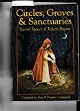 Circles, Groves &Sanctuaries: Sacred Spaces of Today's Pagans