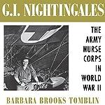 G.I. Nightingales: The Army Nurse Corps in World War II | Barbara Brooks Tomblin
