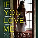If You Love Me: True love. True terror. True story. Audiobook by Alice Keale, Jane Smith - contributor Narrated by Penelope Rawlins