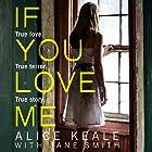 If You Love Me: True love. True terror. True story. Hörbuch von Alice Keale, Jane Smith - contributor Gesprochen von: Penelope Rawlins