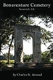 Bonaventure Cemetery: Savannah, GA