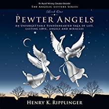 Pewter Angels: The Angelic Letters, Book 1 (       UNABRIDGED) by Henry K. Ripplinger Narrated by David Marvin Van Der Molen