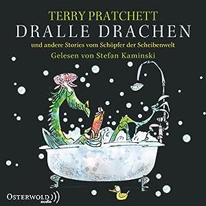 Dralle Drachen und andere Stories vom Schöpfer der Scheibenwelt (       ungekürzt) von Terry Pratchett Gesprochen von: Stefan Kaminski
