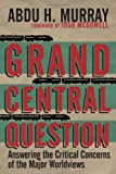 img - for Grand Central Question: Answering the Critical Concerns of the Major Worldviews book / textbook / text book