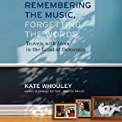 Remembering the Music, Forgetting the Words: Travels with Mom in the Land of Dementia | [Kate Whouley]