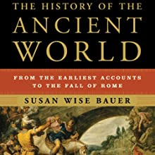 The History of the Ancient World: From the Earliest Accounts to the Fall of Rome (       UNABRIDGED) by Susan Wise Bauer Narrated by John Lee