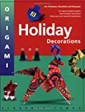 Origami Holiday Decorations: [Origami Book, 25 Projects]