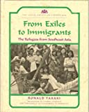 From Exiles to Immigrants: The Refugees from Southeast Asia (The Asian American Experience) (0791021858) by Takaki, Ronald