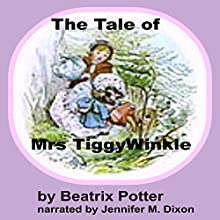 The Tale of Mrs. Tiggy-Winkle (       UNABRIDGED) by Beatrix Potter Narrated by Jennifer M. Dixon
