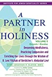 img - for A Partner in Holiness Vol 1: Deepening Mindfulness, Practicing Compassion and Enriching Our Lives through the Wisdom of R. Levi Yitzhak of Berdichev's <em>Kedushat Levi</em> book / textbook / text book